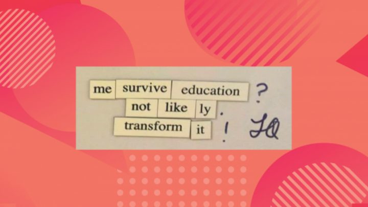 "A mad student zine spread made up of magnets on a geometric background. The words read ""me survive education? not likely. transform it!"""